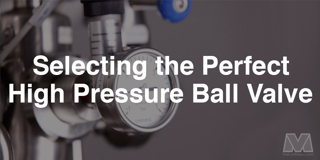 Selecting-the-Perfect-High-Pressure-Ball-Valve